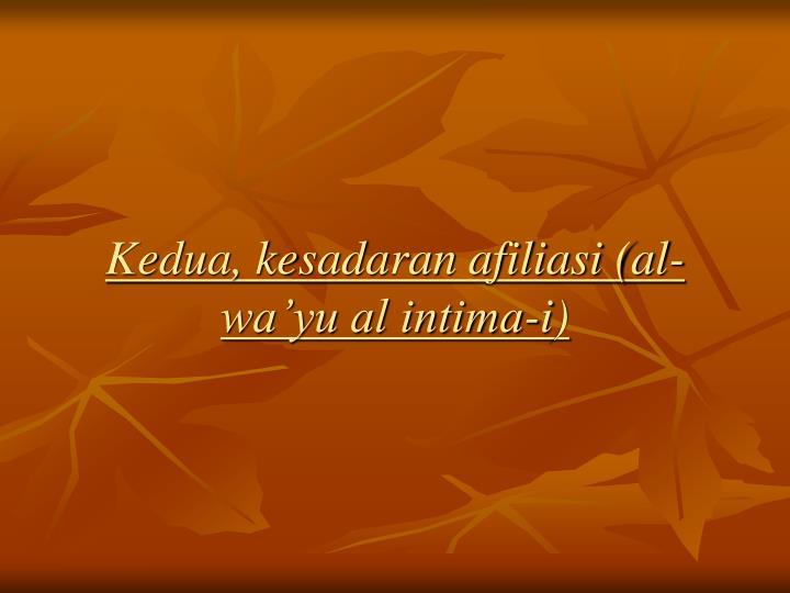 Kedua, kesadaran afiliasi (al-wa'yu al intima-i)