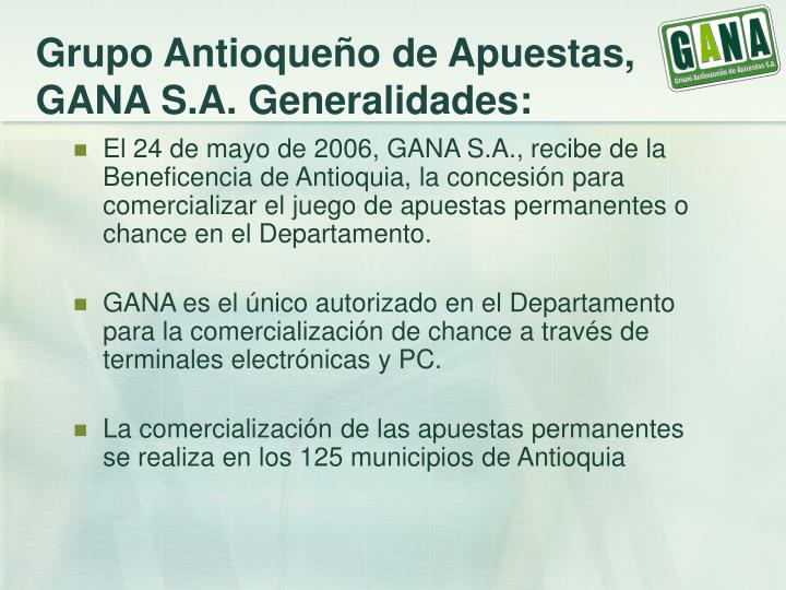 Grupo Antioqueño de Apuestas, GANA S.A. Generalidades: