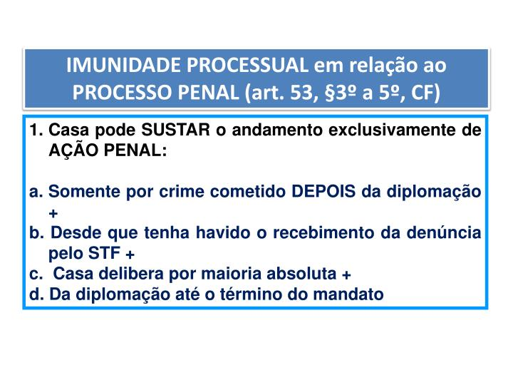 IMUNIDADE PROCESSUAL em relação ao PROCESSO PENAL (art. 53, §3º a 5º, CF)