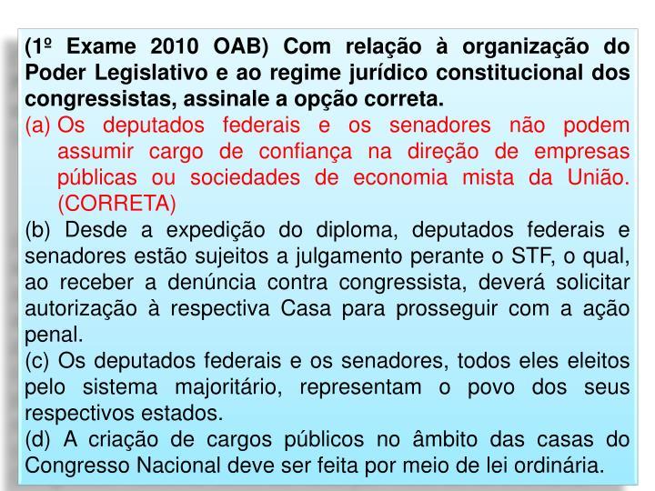 (1º Exame 2010 OAB) Com relação à organização do Poder Legislativo e ao regime jurídico constitucional dos  congressistas, assinale a opção correta.