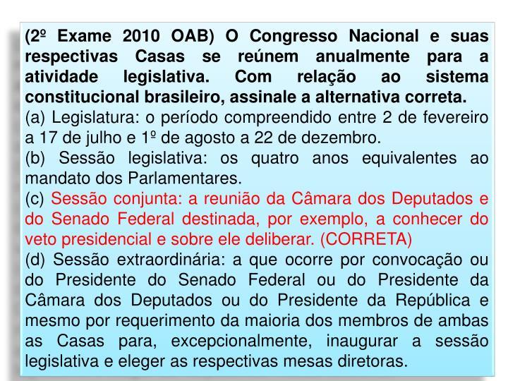 (2º Exame 2010 OAB) O Congresso Nacional e suas respectivas Casas se reúnem anualmente para a atividade legislativa. Com relação ao sistema constitucional brasileiro, assinale a alternativa correta.