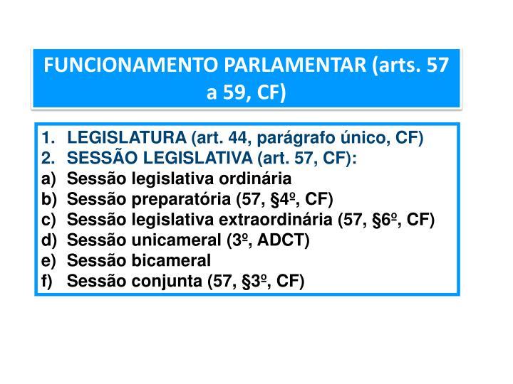 FUNCIONAMENTO PARLAMENTAR (arts. 57 a 59, CF)