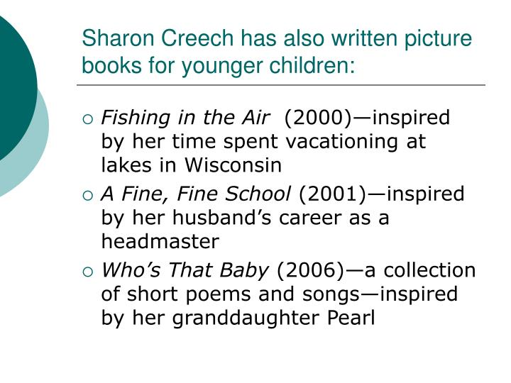 Sharon Creech has also written picture books for younger children: