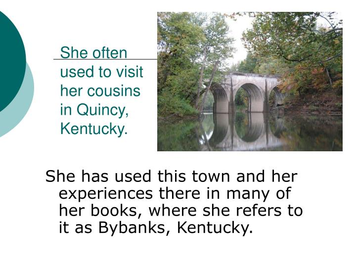 She often used to visit her cousins in Quincy, Kentucky.