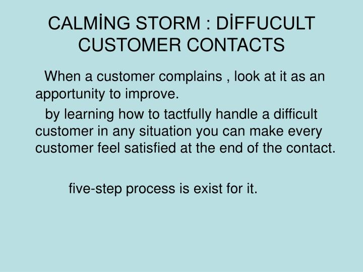 CALMİNG STORM : DİFFUCULT CUSTOMER CONTACTS