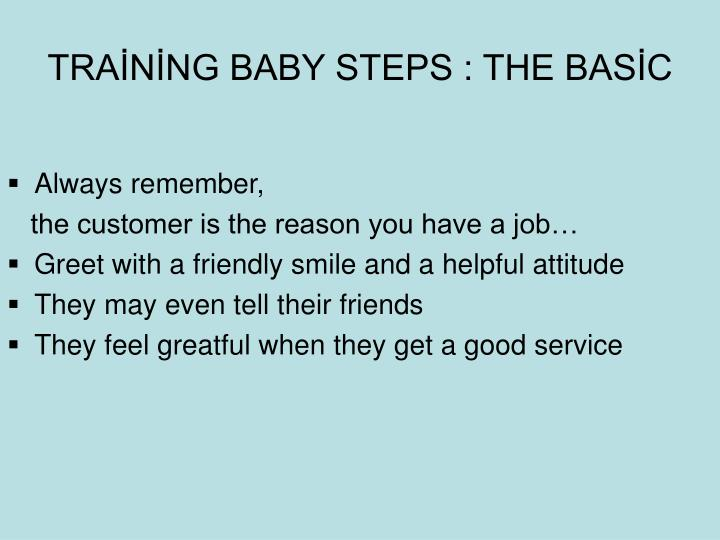 TRAİNİNG BABY STEPS : THE BASİC