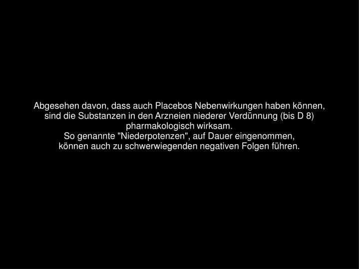 Abgesehen davon, dass auch Placebos Nebenwirkungen haben können,