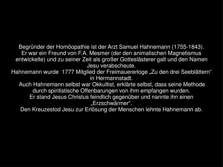 Begründer der Homöopathie ist der Arzt Samuel Hahnemann (1755-1843).