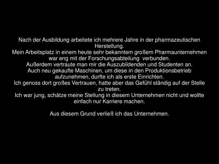 Nach der Ausbildung arbeitete ich mehrere Jahre in der pharmazeutischen Herstellung.