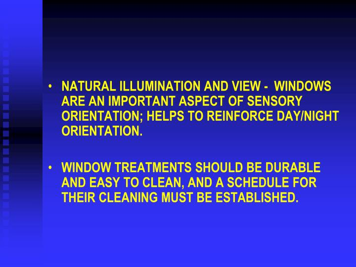 NATURAL ILLUMINATION AND VIEW -  WINDOWS ARE AN IMPORTANT ASPECT OF SENSORY ORIENTATION; HELPS TO REINFORCE DAY/NIGHT ORIENTATION.