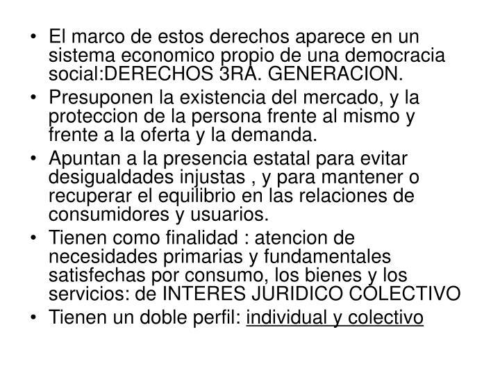 El marco de estos derechos aparece en un sistema economico propio de una democracia social:DERECHOS 3RA. GENERACION.