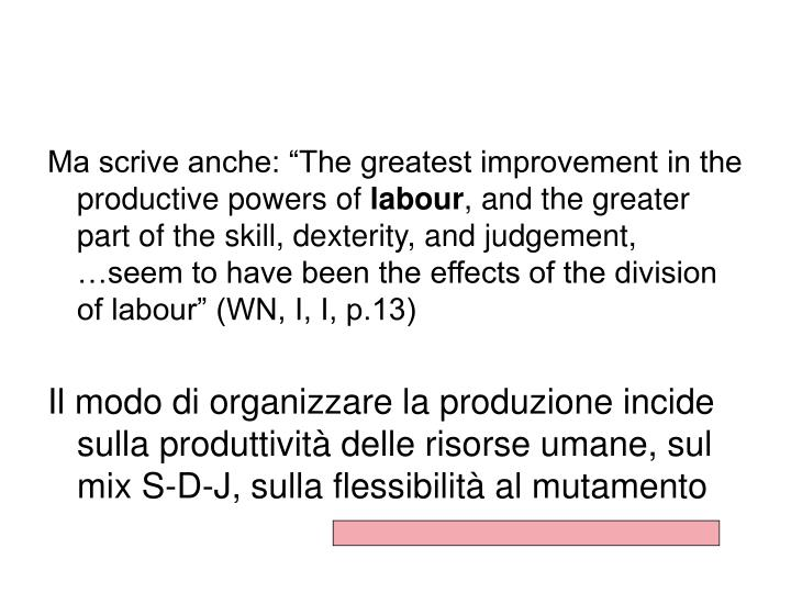 "Ma scrive anche: ""The greatest improvement in the productive powers of"