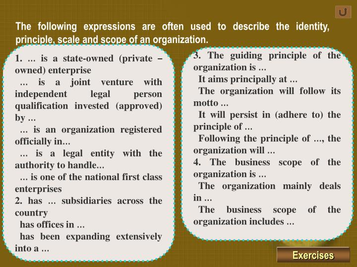 The following expressions are often used to describe the identity, principle, scale and scope of an organization.