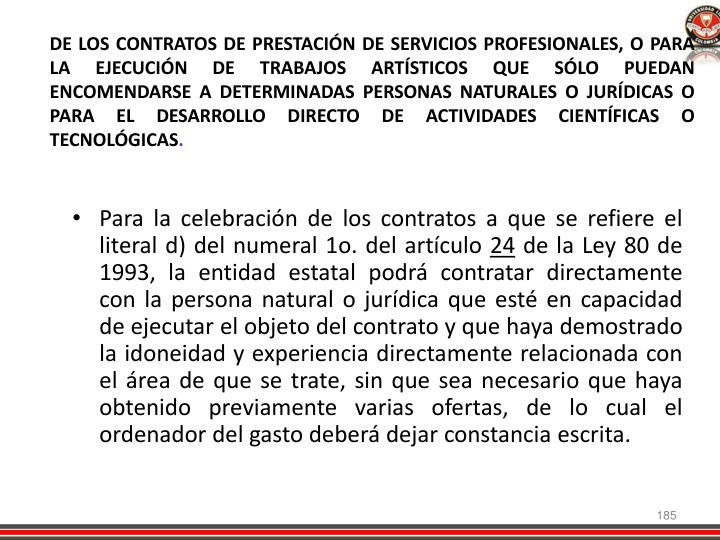 DE LOS CONTRATOS DE PRESTACIÓN DE SERVICIOS PROFESIONALES, O PARA LA EJECUCIÓN DE TRABAJOS ARTÍSTICOS QUE SÓLO PUEDAN ENCOMENDARSE A DETERMINADAS PERSONAS NATURALES O JURÍDICAS O PARA EL DESARROLLO DIRECTO DE ACTIVIDADES CIENTÍFICAS O TECNOLÓGICAS