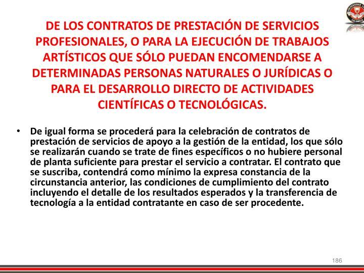 DE LOS CONTRATOS DE PRESTACIÓN DE SERVICIOS PROFESIONALES, O PARA LA EJECUCIÓN DE TRABAJOS ARTÍSTICOS QUE SÓLO PUEDAN ENCOMENDARSE A DETERMINADAS PERSONAS NATURALES O JURÍDICAS O PARA EL DESARROLLO DIRECTO DE ACTIVIDADES CIENTÍFICAS O TECNOLÓGICAS.