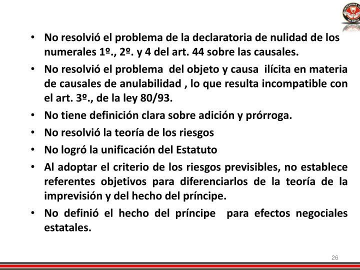 No resolvió el problema de la declaratoria de nulidad de los numerales 1º., 2º. y 4 del art. 44 sobre las causales.