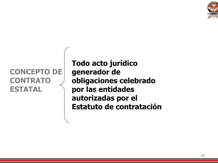Todo acto jurídico generador de obligaciones celebrado por las entidades autorizadas por el Estatuto de contratación