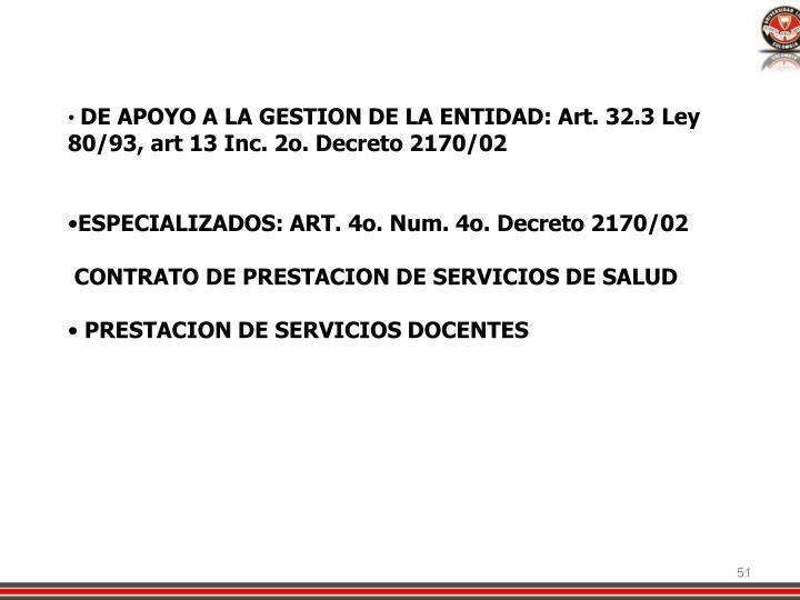 DE APOYO A LA GESTION DE LA ENTIDAD: Art. 32.3 Ley 80/93, art 13 Inc. 2o. Decreto 2170/02