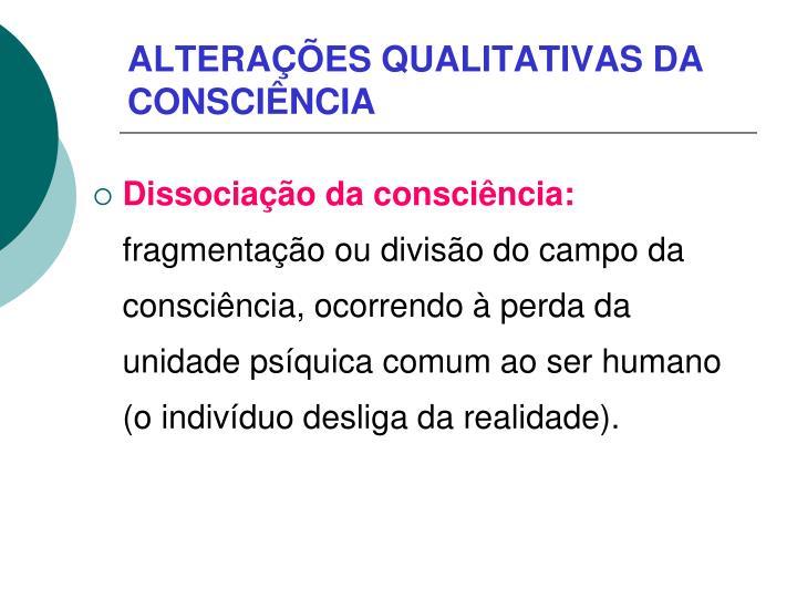 ALTERAÇÕES QUALITATIVAS DA CONSCIÊNCIA