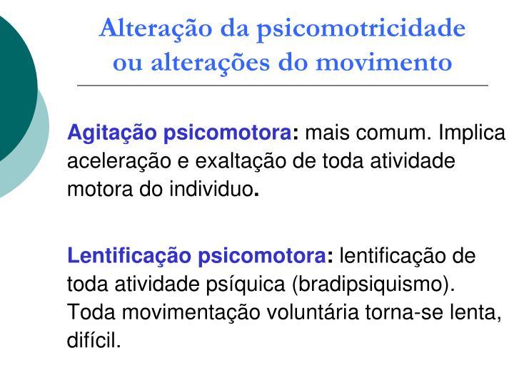 Alteração da psicomotricidade ou alterações do movimento