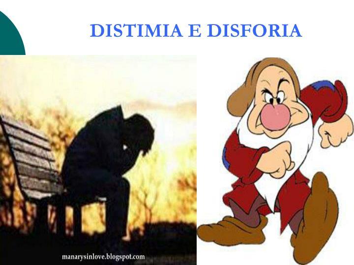 DISTIMIA E DISFORIA