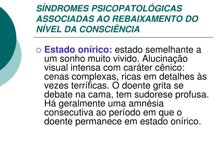 SÍNDROMES PSICOPATOLÓGICAS ASSOCIADAS AO REBAIXAMENTO DO NÍVEL DA CONSCIÊNCIA