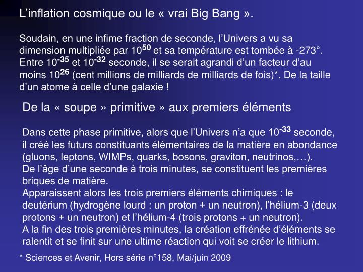 L'inflation cosmique ou le « vrai Big Bang ».