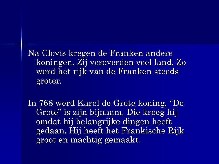 Na Clovis kregen de Franken andere koningen. Zij veroverden veel land. Zo werd het rijk van de Franken steeds groter.