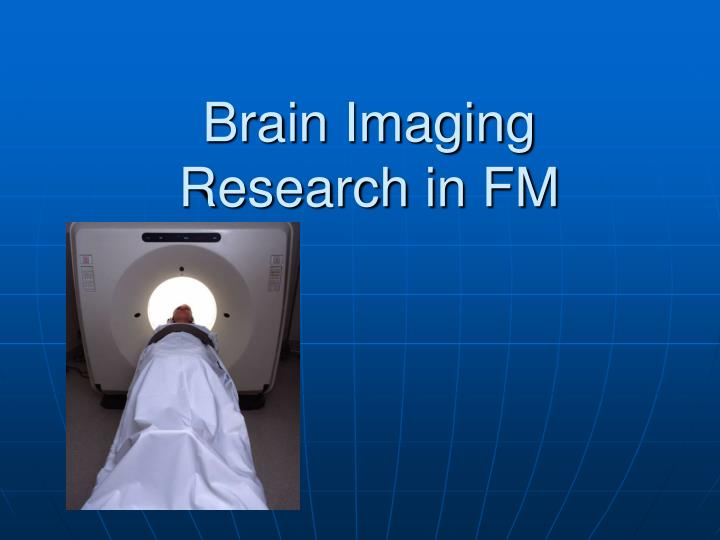 Brain Imaging Research in FM