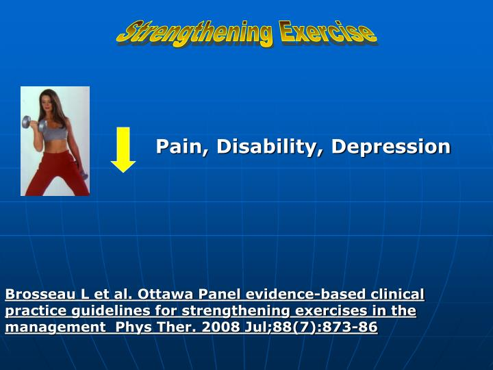 Brosseau L et al. Ottawa Panel evidence-based clinical practice guidelines for strengthening exercises in the management  Phys Ther. 2008 Jul;88(7):873-86