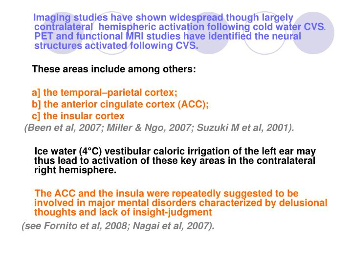 Imaging studies have shown widespread though largely contralateral  hemispheric activation following cold water CVS