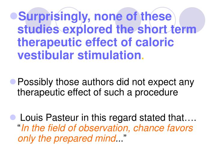 Surprisingly, none of these studies explored the short term therapeutic effect of caloric vestibular stimulation