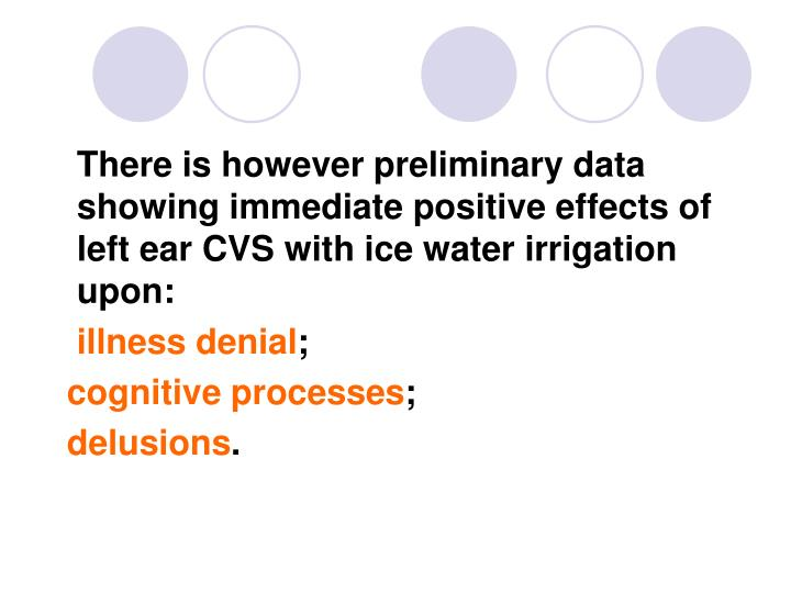 There is however preliminary data showing immediate positive effects of left ear CVS with ice water irrigation upon: