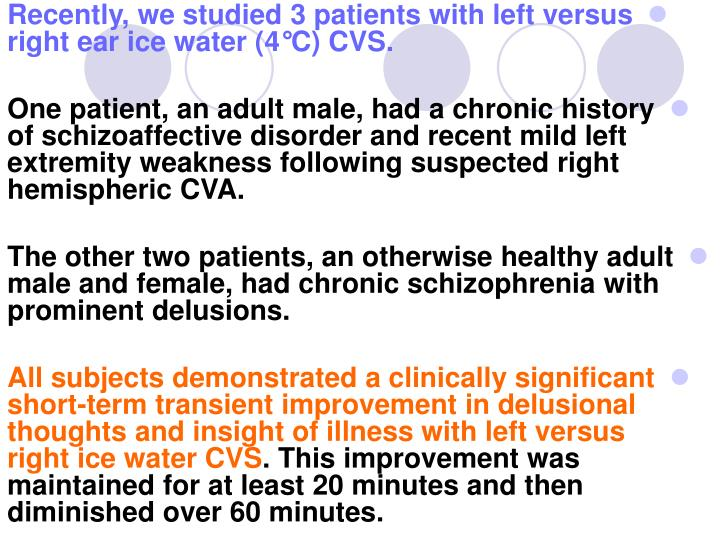 Recently, we studied 3 patients with left versus right ear ice water (4