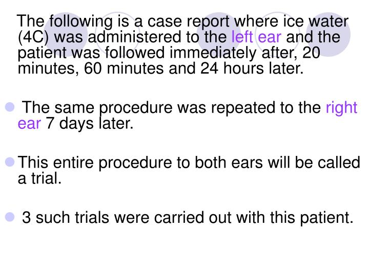 The following is a case report where ice water (4C) was administered to the