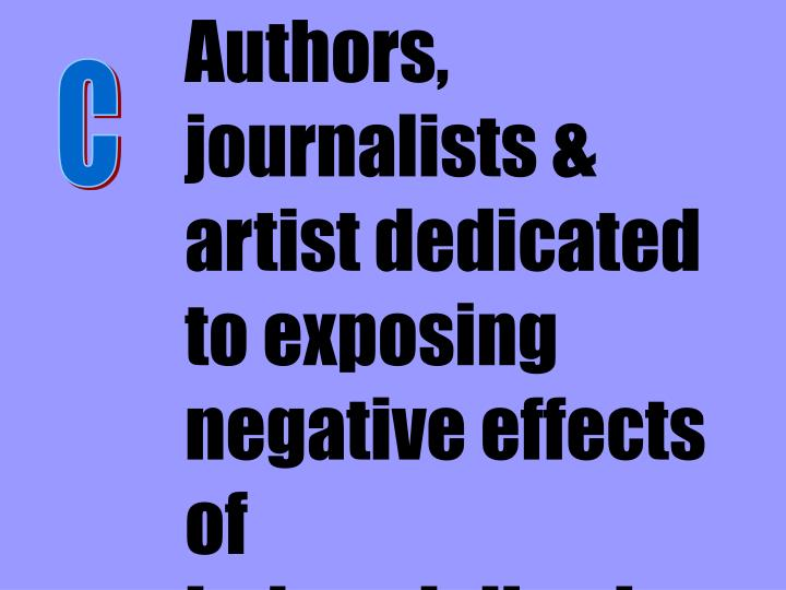 Authors, journalists & artist dedicated to exposing negative effects of industrialization