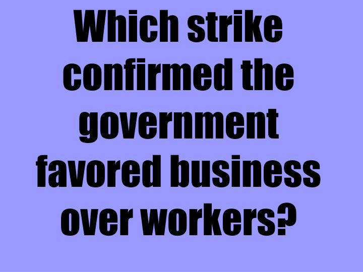 Which strike confirmed the government favored business over workers?