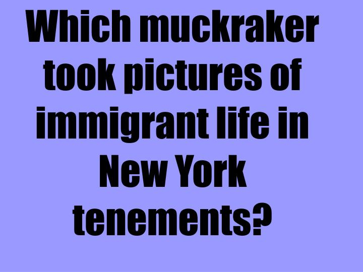 Which muckraker took pictures of immigrant life in New York tenements?
