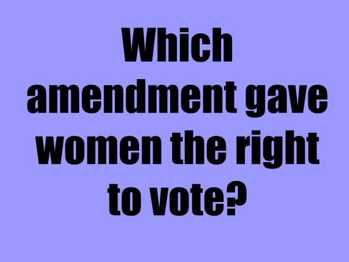 Which amendment gave women the right to vote?