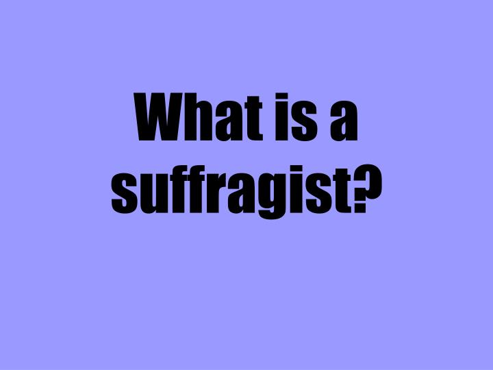 What is a suffragist?