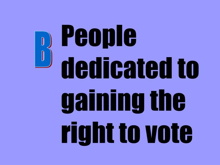 People dedicated to gaining the right to vote