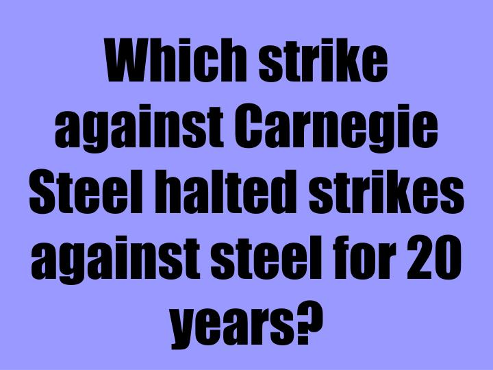 Which strike against Carnegie Steel halted strikes against steel for 20 years?