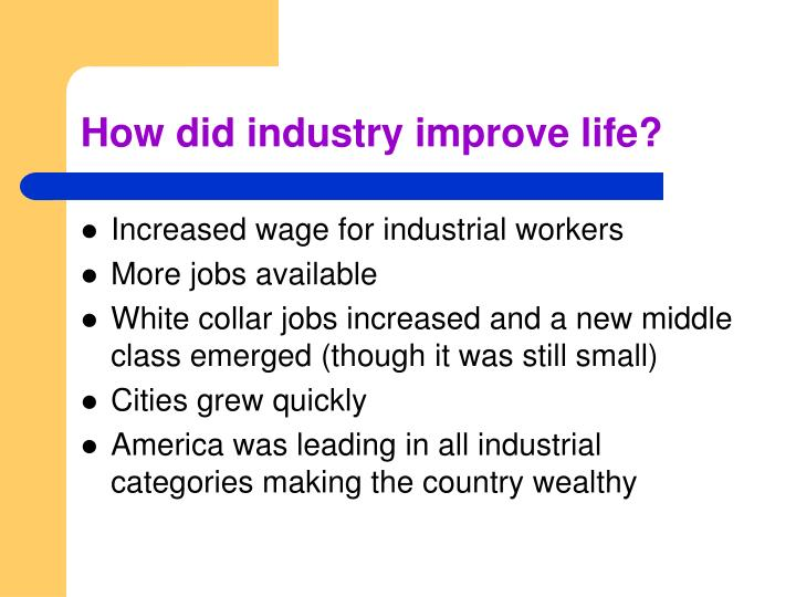 How did industry improve life?