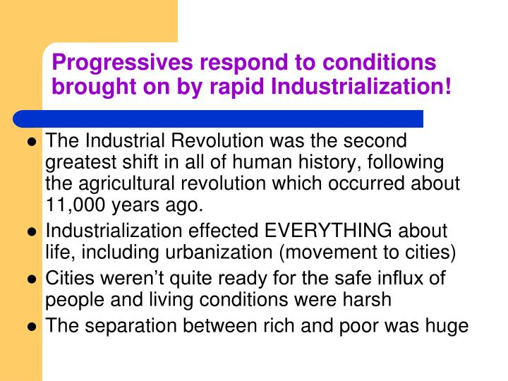 Progressives respond to conditions brought on by rapid Industrialization!