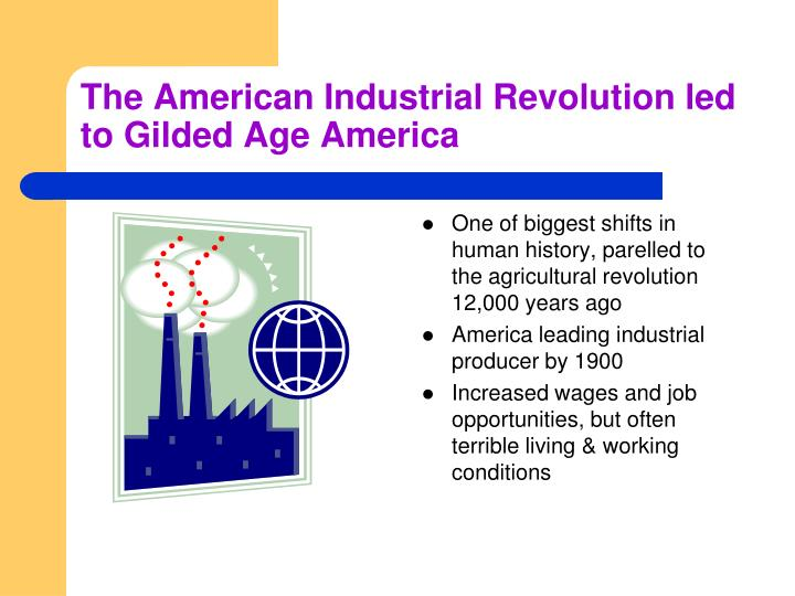 The American Industrial Revolution led to Gilded Age America