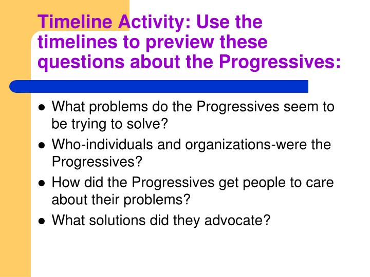 Timeline Activity: Use the timelines to preview these questions about the Progressives: