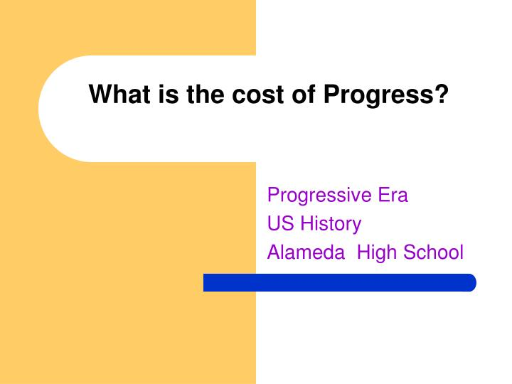 What is the cost of progress