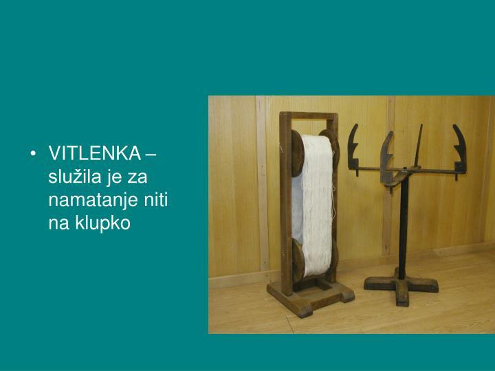VITLENKA – služila je za namatanje niti na klupko
