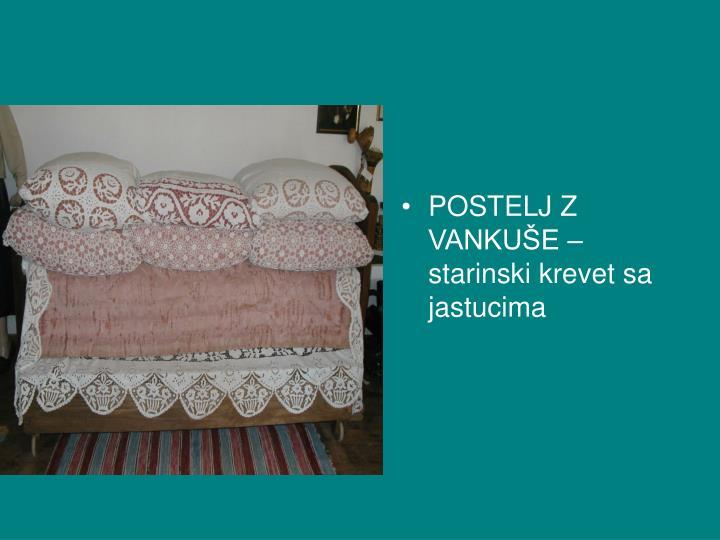 POSTELJ Z VANKUŠE – starinski krevet sa jastucima