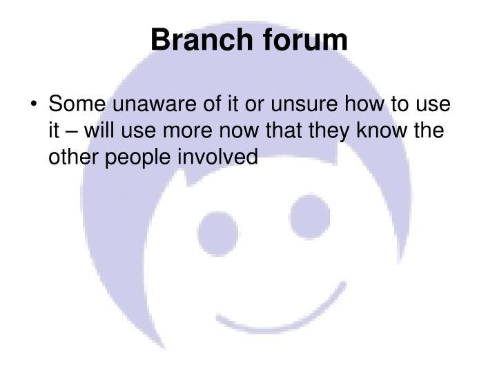 Branch forum